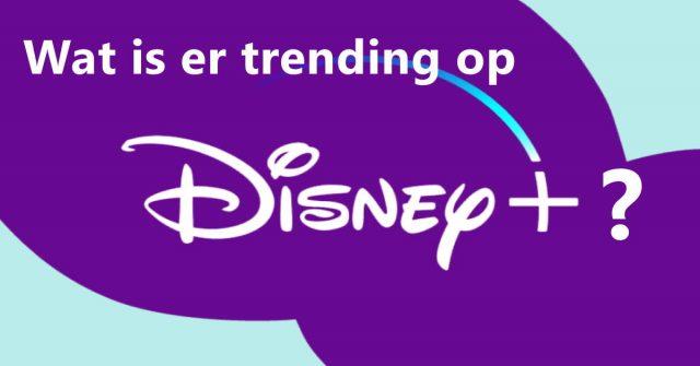 wat is er trending op disney plus